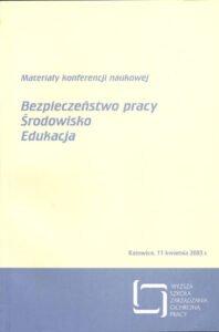 Okładka Bezpieczeństwo pracy, Środowisko, Edukacja Materiały zkonferencji naukowej - 11 kwietnia 2003 r. Katowice
