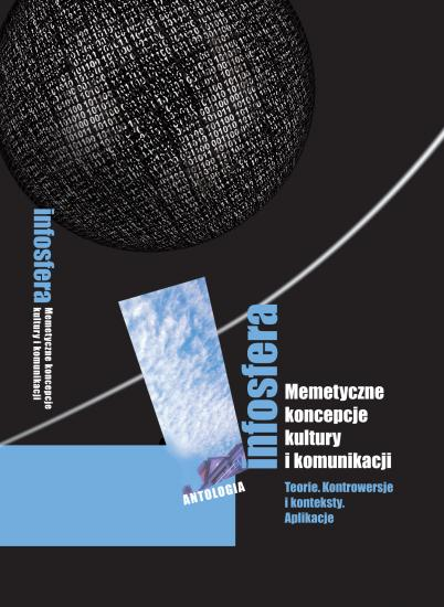 Okładka Infosfera. Memetyczne koncepcje kultury ikomunikacji Teorie. Kontrowersje ikonteksty. Aplikacje