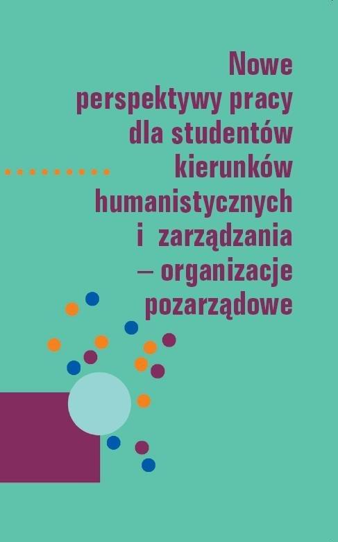 Okładka Nowe perspektywy pracy dla studentów kierunków humanistycznych izarządzania - organizacje pozarządowe