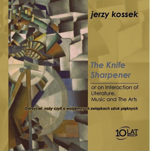 Okładka The Knife Sharpener or on Interaction of Literature, Music and Arts Ostrzyciel noży czyli owzajemnych związkach sztuk pięknych