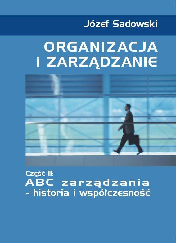 Okładka Organizacja izarządzanie. Cz.II. ABC zarządzania – historia iwspółczesność
