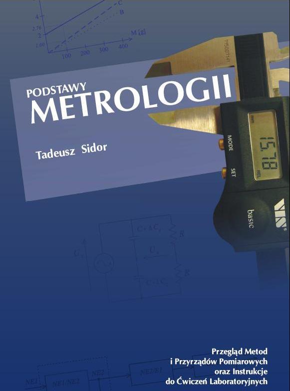 Okładka Podstawy metrologii. Przegląd metod iprzyrządów pomiarowych orazinstrukcje doćwiczeń laboratoryjnych. Wydanie III