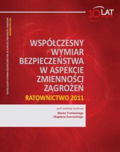 Okładka Współczesny wymiar bezpieczeństwa waspekcie zmienności zagrożeń. Ratownictwo 2011