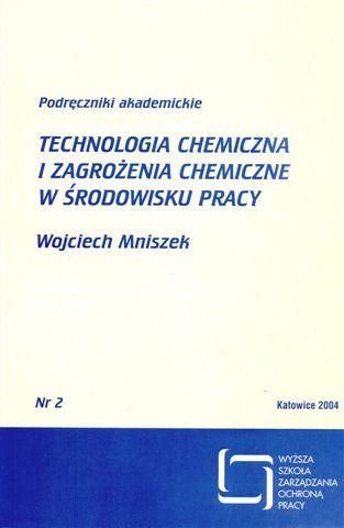 Okładka Technologia chemiczna izagrożenia chemiczne wśrodowisku pracy