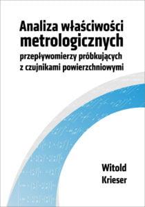 Okładka Analiza właściwości metrologicznych przepływomierzy próbkujących zczujnikami powierzchniowymi