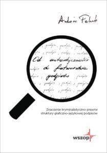 Okładka Odautentyczności dofałszerstwa podpisów. Znaczenie kryminalistyczno-prawne struktury graficzno-językowej podpisów
